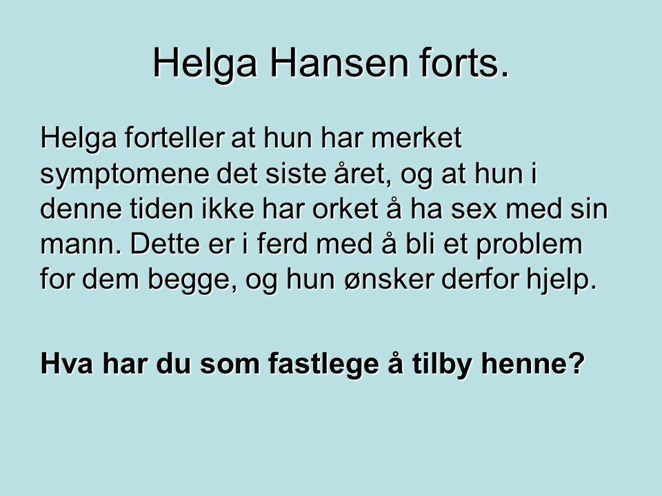 Helga Hansen forts. Helga forteller at hun har merket symptomene det siste året, og at hun i denne tiden ikke har orket å ha sex med sin mann. Dette e