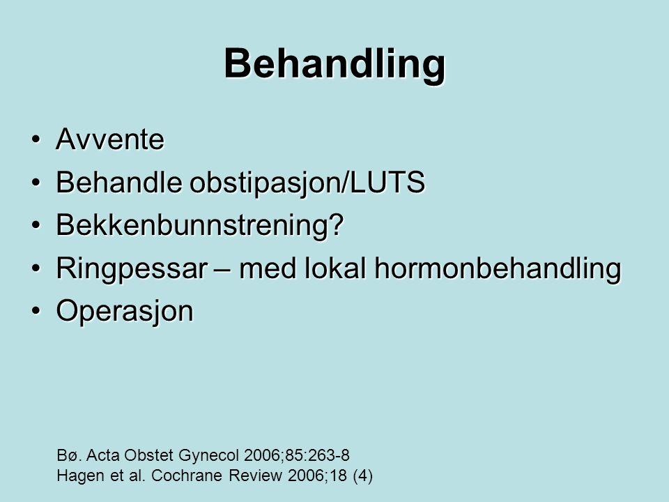 Behandling AvventeAvvente Behandle obstipasjon/LUTSBehandle obstipasjon/LUTS Bekkenbunnstrening?Bekkenbunnstrening? Ringpessar – med lokal hormonbehan