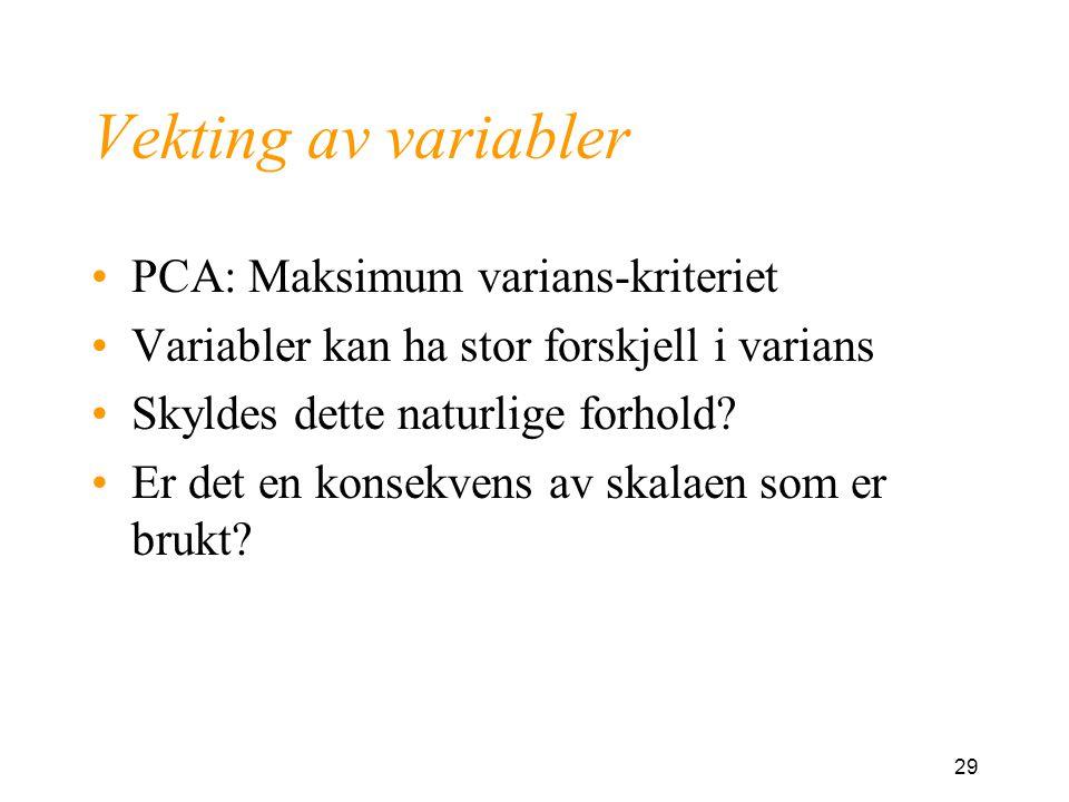29 Vekting av variabler PCA: Maksimum varians-kriteriet Variabler kan ha stor forskjell i varians Skyldes dette naturlige forhold? Er det en konsekven