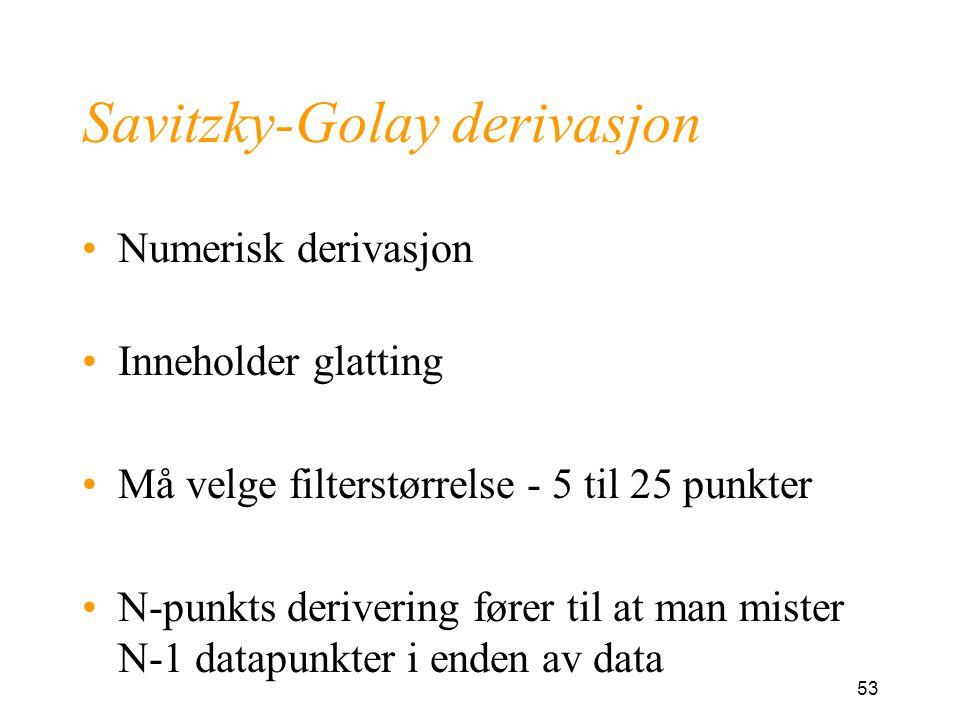 53 Savitzky-Golay derivasjon Numerisk derivasjon Inneholder glatting Må velge filterstørrelse - 5 til 25 punkter N-punkts derivering fører til at man mister N-1 datapunkter i enden av data