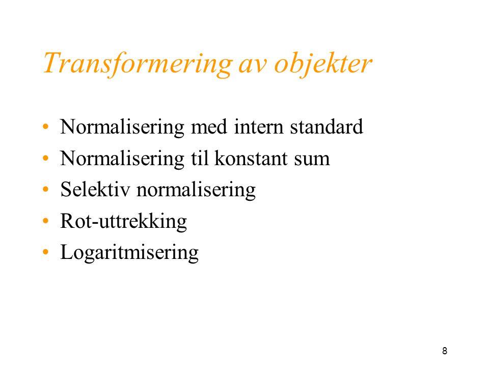 9 Normalisering Gi prøver samme relative eller absolutte størrelse Eksempel: Kromatografi Eksempel: Prosess