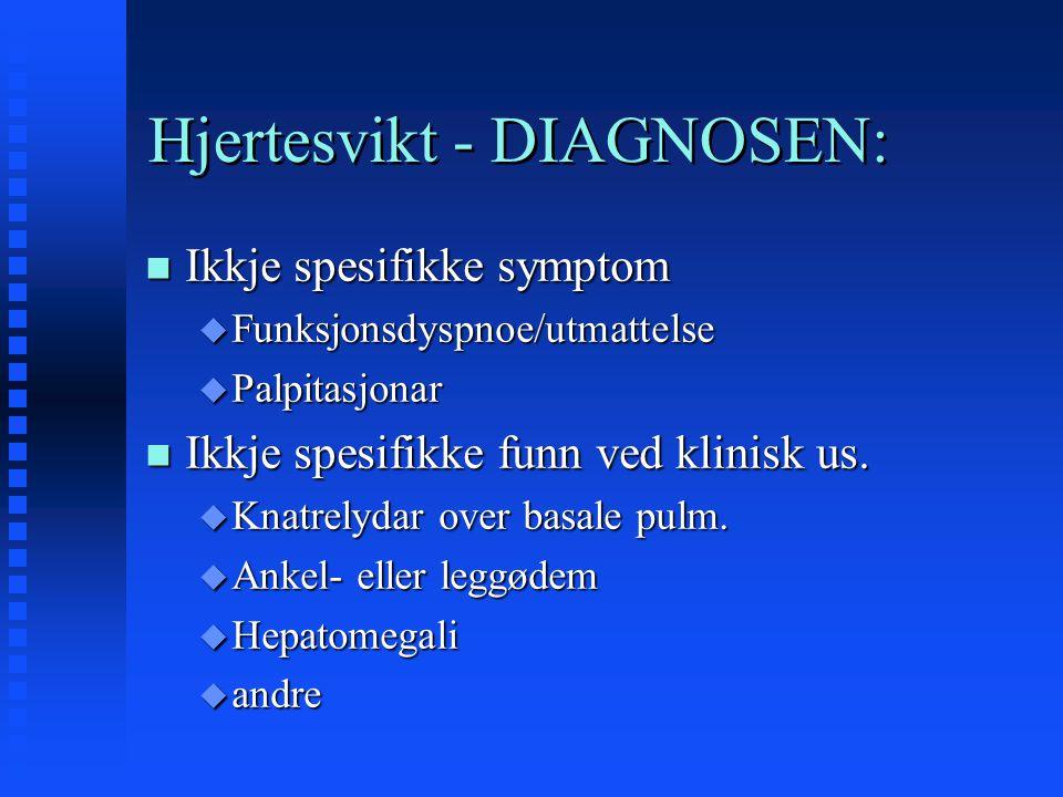 Hjertesvikt - DIAGNOSEN: n Ikkje spesifikke symptom u Funksjonsdyspnoe/utmattelse u Palpitasjonar n Ikkje spesifikke funn ved klinisk us. u Knatrelyda