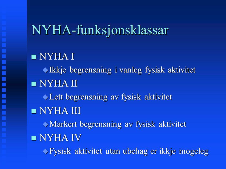 NYHA-funksjonsklassar n NYHA I u Ikkje begrensning i vanleg fysisk aktivitet n NYHA II u Lett begrensning av fysisk aktivitet n NYHA III u Markert beg