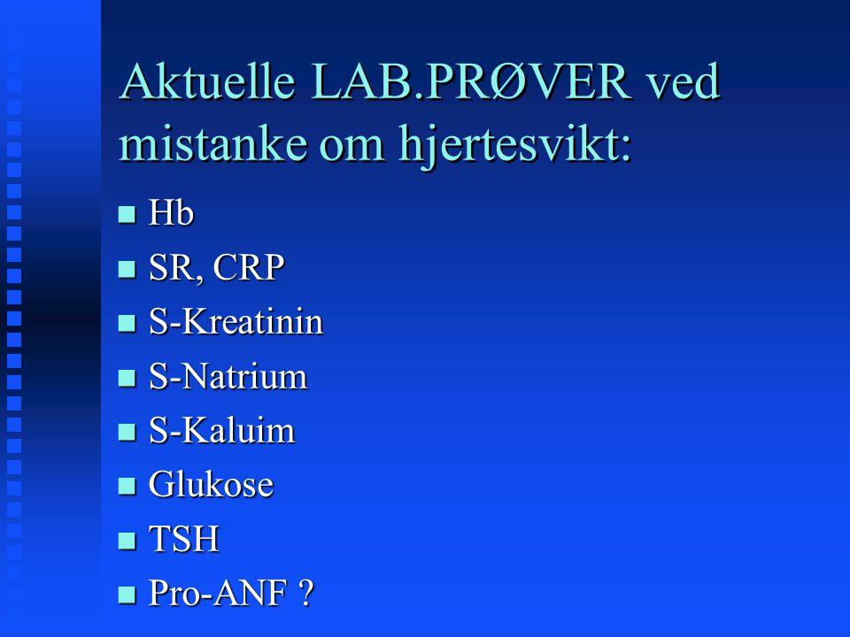 Aktuelle LAB.PRØVER ved mistanke om hjertesvikt: n Hb n SR, CRP n S-Kreatinin n S-Natrium n S-Kaluim n Glukose n TSH n Pro-ANF ?