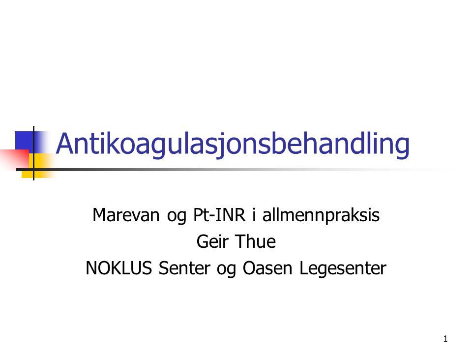 1 Antikoagulasjonsbehandling Marevan og Pt-INR i allmennpraksis Geir Thue NOKLUS Senter og Oasen Legesenter
