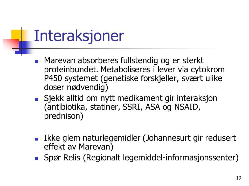 19 Interaksjoner Marevan absorberes fullstendig og er sterkt proteinbundet. Metaboliseres i lever via cytokrom P450 systemet (genetiske forskjeller, s