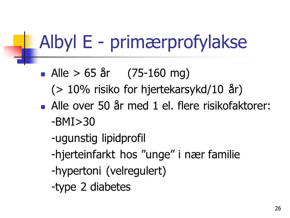 26 Albyl E - primærprofylakse Alle > 65 år (75-160 mg) (> 10% risiko for hjertekarsykd/10 år) Alle over 50 år med 1 el.