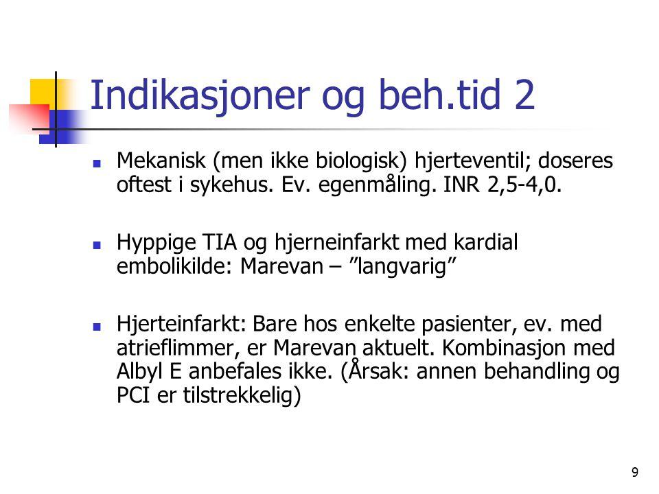 9 Indikasjoner og beh.tid 2 Mekanisk (men ikke biologisk) hjerteventil; doseres oftest i sykehus.