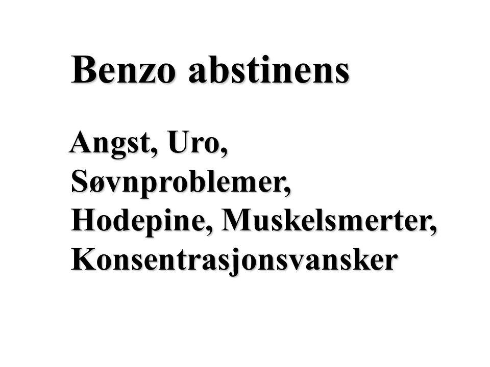 Benzo abstinens Hukommelsesproblemer, Nedstemthet, Trøtthet, Skjelving, Ustøhet, Svette, Kvalme, Nedsatt appetitt, Metallsmak, Overømfintlighet for lys / lyd / berøring, Dobbeltsyn, Krampeanfall (epilepsiliknende) Paranoide tendenser, Forvirring, Hallusinose, Depersonalisering – kjenner ikke seg selv helt igjen Derealisasjon – kjenner ikke omgivelsene helt igjen