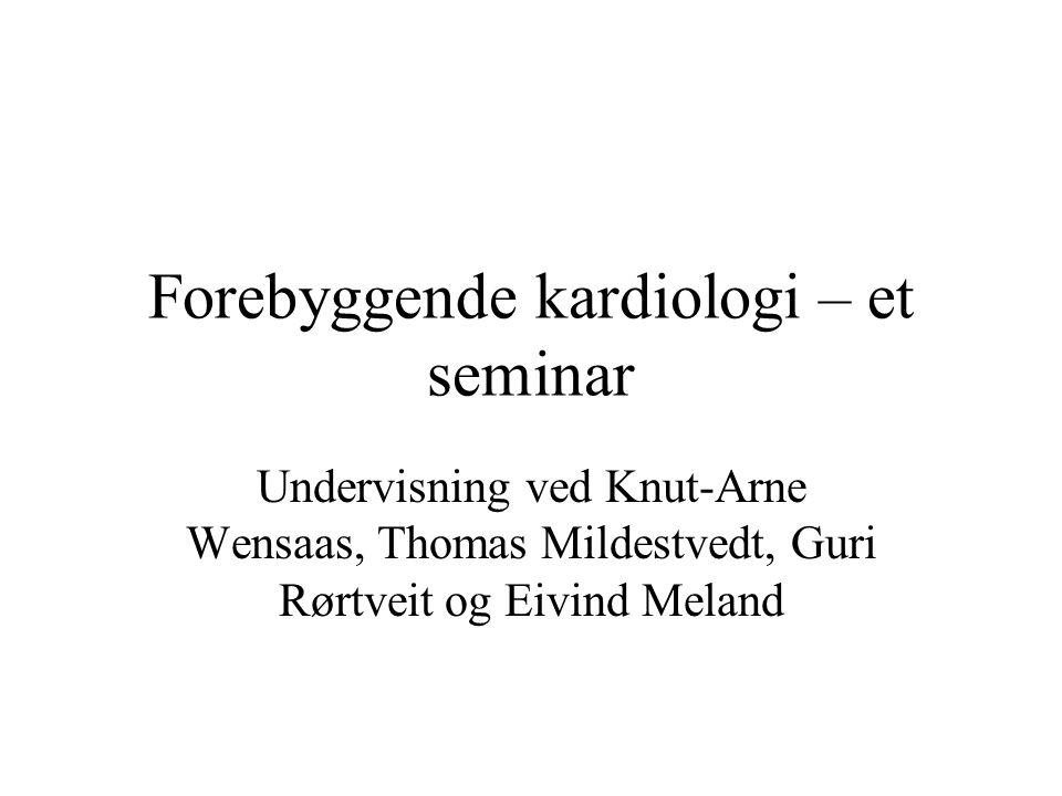 Forebyggende kardiologi – et seminar Undervisning ved Knut-Arne Wensaas, Thomas Mildestvedt, Guri Rørtveit og Eivind Meland