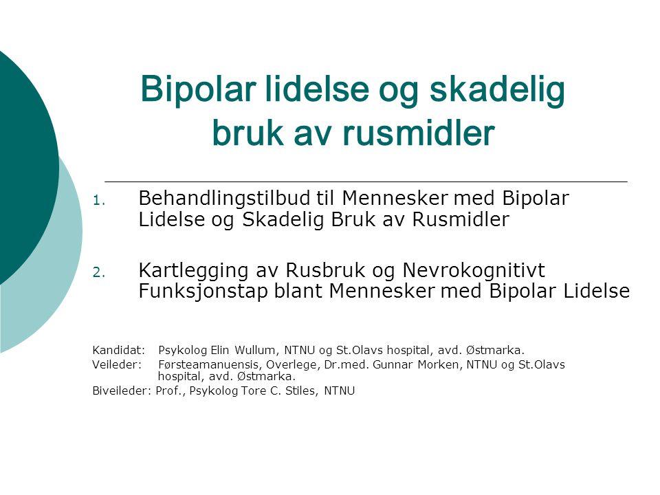 Bipolar lidelse og skadelig bruk av rusmidler 1. Behandlingstilbud til Mennesker med Bipolar Lidelse og Skadelig Bruk av Rusmidler 2. Kartlegging av R