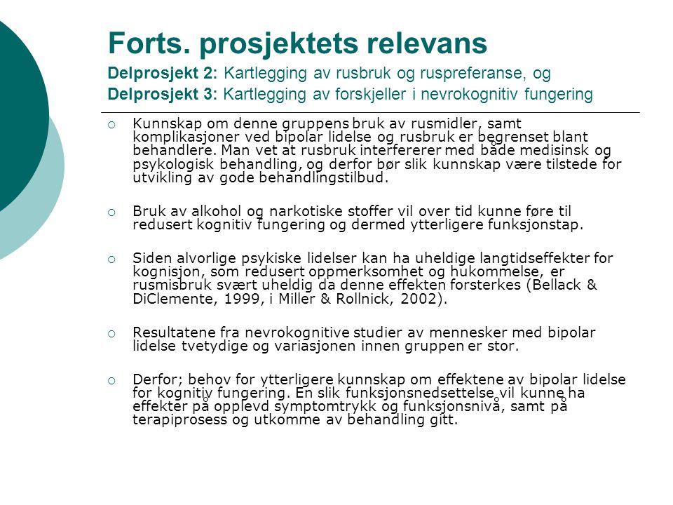Forts. prosjektets relevans Delprosjekt 2: Kartlegging av rusbruk og ruspreferanse, og Delprosjekt 3: Kartlegging av forskjeller i nevrokognitiv funge