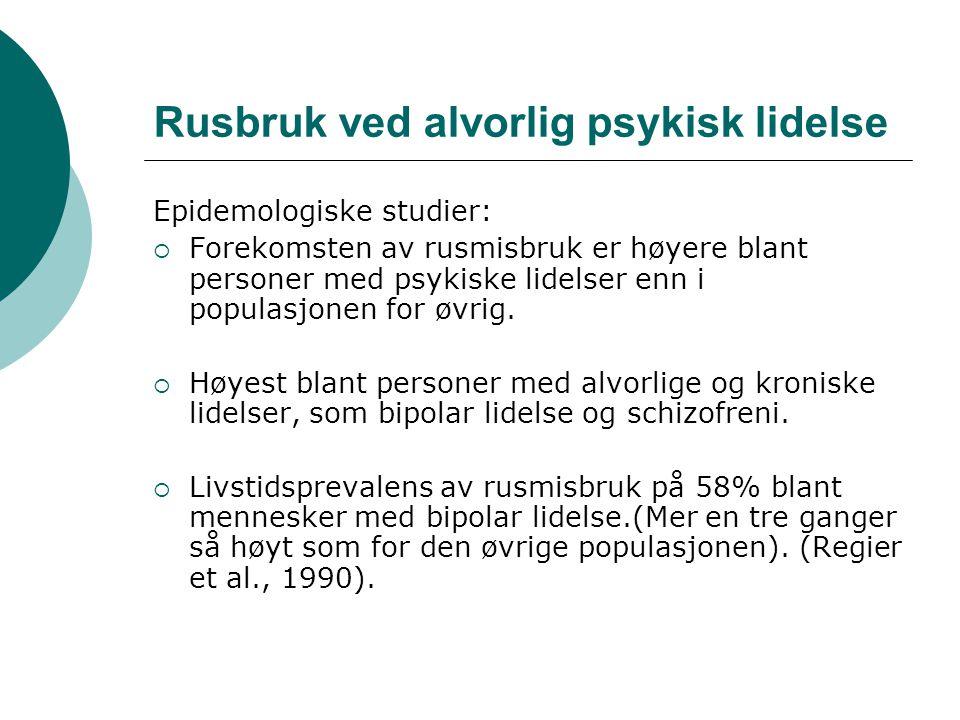 Rusbruk ved alvorlig psykisk lidelse Epidemologiske studier:  Forekomsten av rusmisbruk er høyere blant personer med psykiske lidelser enn i populasj