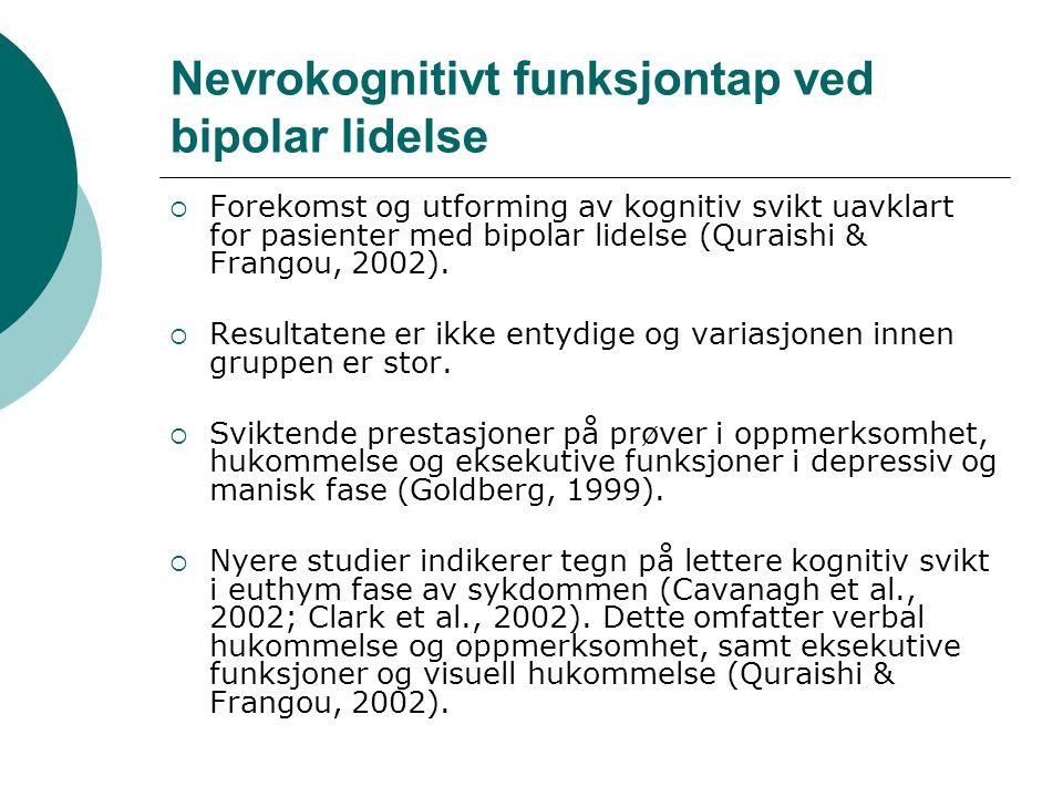 Nevrokognitivt funksjontap ved bipolar lidelse  Forekomst og utforming av kognitiv svikt uavklart for pasienter med bipolar lidelse (Quraishi & Frang