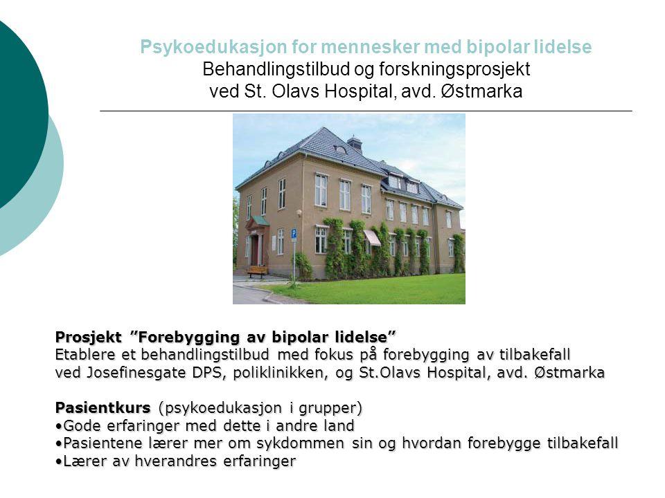 """Psykoedukasjon for mennesker med bipolar lidelse Behandlingstilbud og forskningsprosjekt ved St. Olavs Hospital, avd. Østmarka Prosjekt """"Forebygging a"""