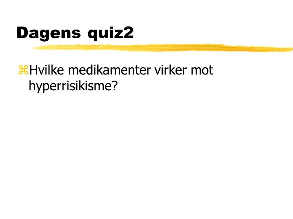 Dagens quiz2 zHvilke medikamenter virker mot hyperrisikisme?