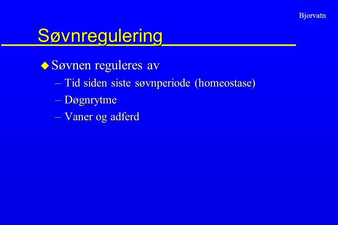 Bjorvatn Søvnregulering u Søvnen reguleres av –Tid siden siste søvnperiode (homeostase) –Døgnrytme –Vaner og adferd