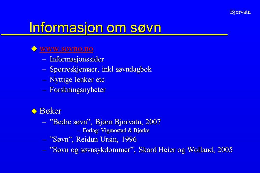 Bjorvatn Informasjon om søvn u www.sovno.no www.sovno.no –Informasjonssider –Spørreskjemaer, inkl søvndagbok –Nyttige lenker etc –Forskningsnyheter u