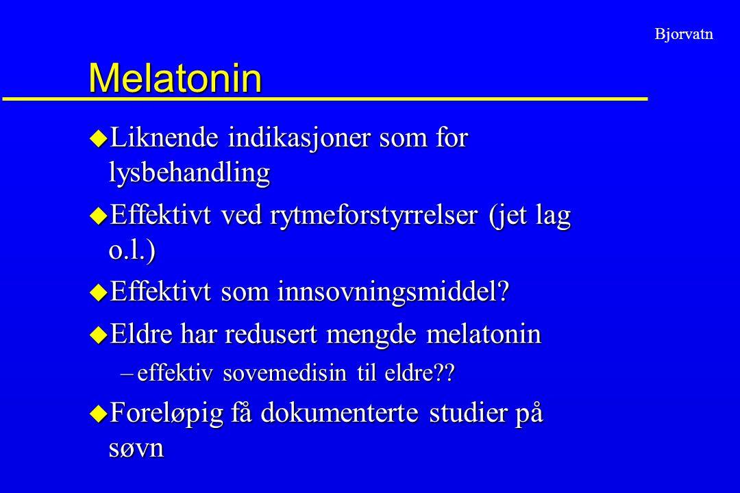 Bjorvatn Melatonin u Liknende indikasjoner som for lysbehandling u Effektivt ved rytmeforstyrrelser (jet lag o.l.) u Effektivt som innsovningsmiddel?