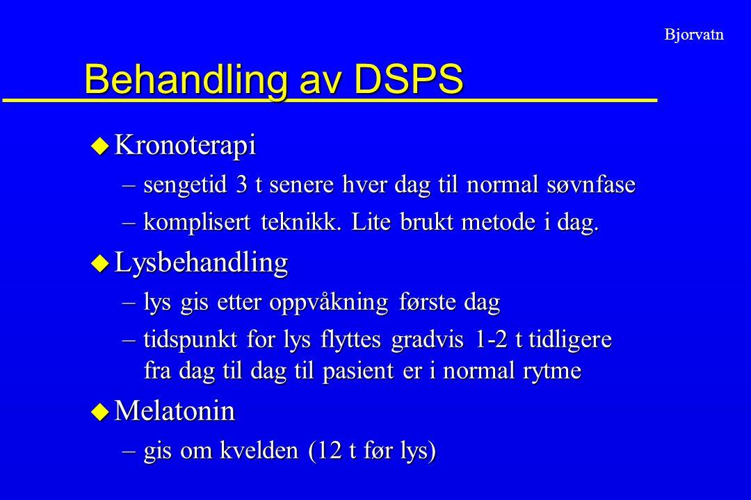 Bjorvatn Behandling av DSPS u Kronoterapi –sengetid 3 t senere hver dag til normal søvnfase –komplisert teknikk. Lite brukt metode i dag. u Lysbehandl