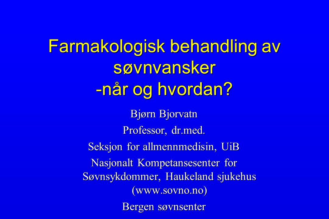Farmakologisk behandling av søvnvansker -når og hvordan? Bjørn Bjorvatn Professor, dr.med. Seksjon for allmennmedisin, UiB Nasjonalt Kompetansesenter