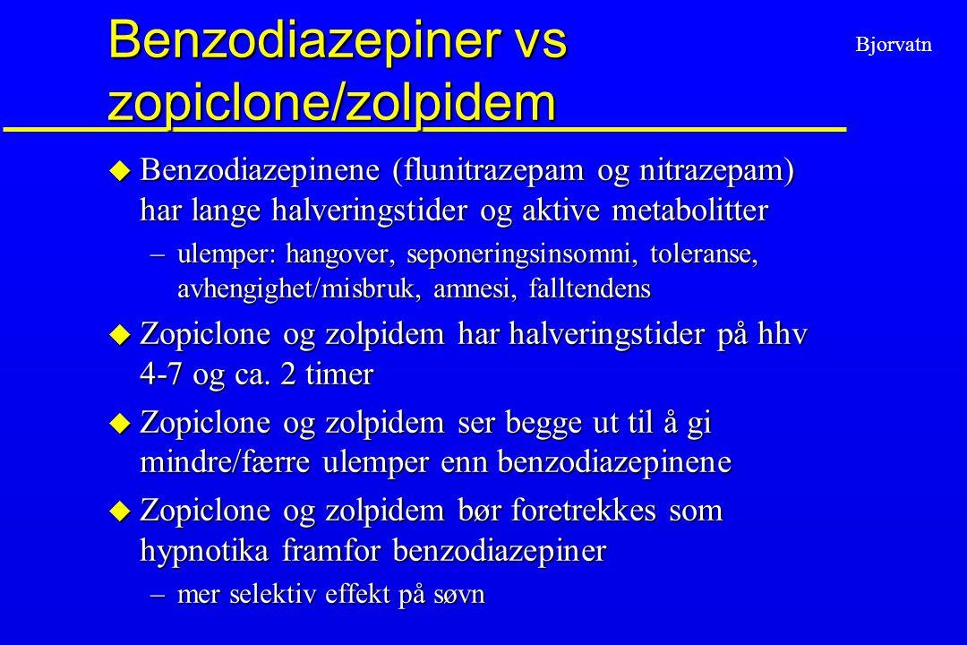 Bjorvatn Benzodiazepiner vs zopiclone/zolpidem u Benzodiazepinene (flunitrazepam og nitrazepam) har lange halveringstider og aktive metabolitter –ulem
