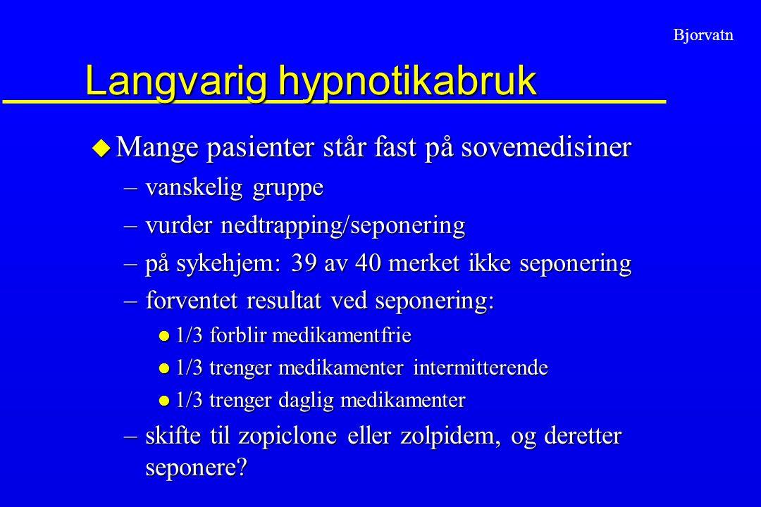Bjorvatn Langvarig hypnotikabruk u Mange pasienter står fast på sovemedisiner –vanskelig gruppe –vurder nedtrapping/seponering –på sykehjem: 39 av 40