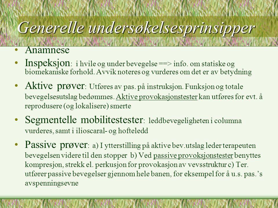 Generelle undersøkelsesprinsipper Anamnese Inspeksjon : i hvile og under bevegelse ==> info.