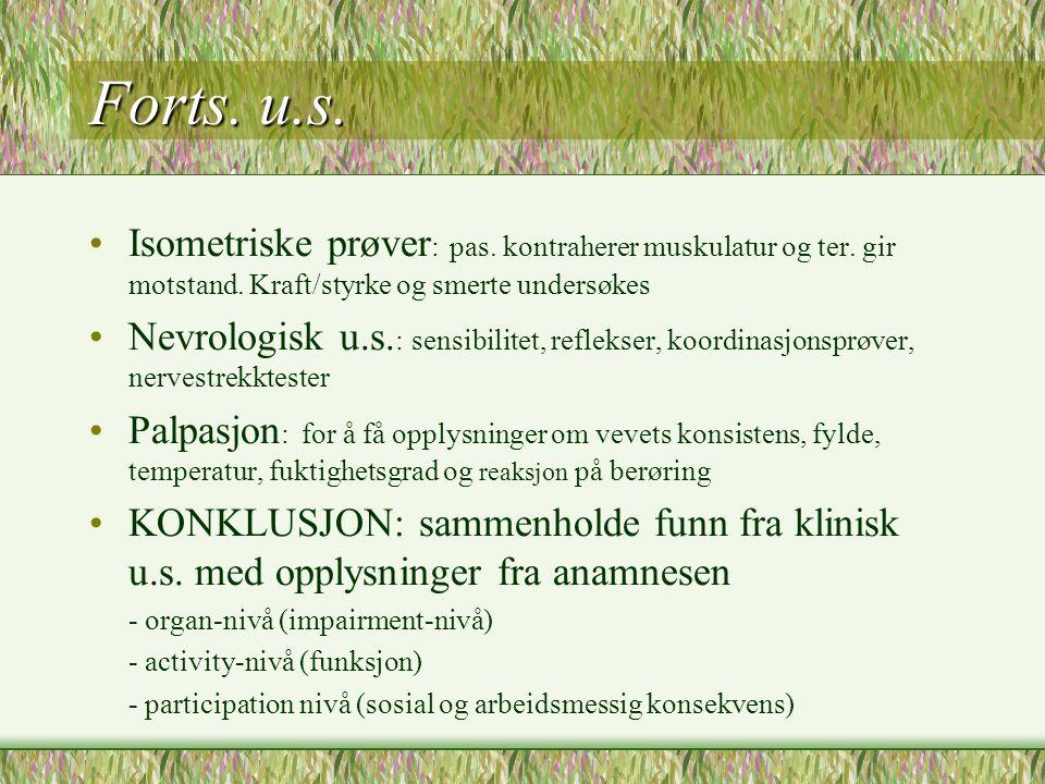Generelle undersøkelsesprinsipper Anamnese Inspeksjon : i hvile og under bevegelse ==> info. om statiske og biomekaniske forhold. Avvik noteres og vur