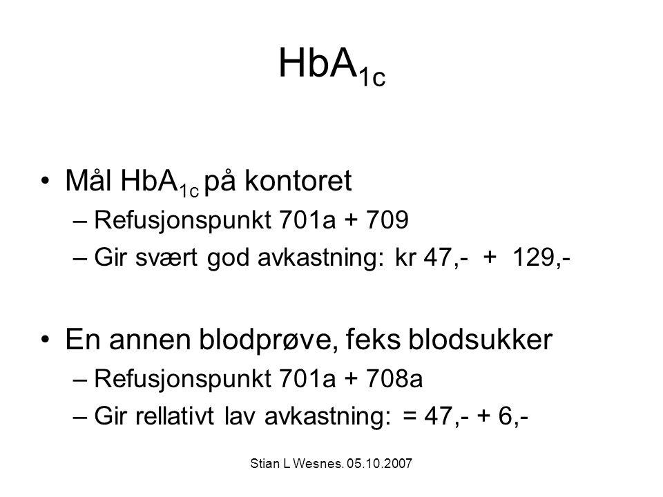 Stian L Wesnes. 05.10.2007 HbA 1c Mål HbA 1c på kontoret –Refusjonspunkt 701a + 709 –Gir svært god avkastning: kr 47,- + 129,- En annen blodprøve, fek