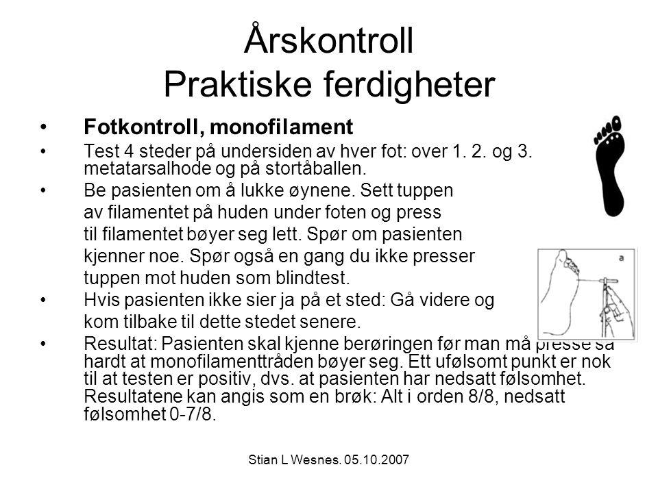 Stian L Wesnes. 05.10.2007 Årskontroll Praktiske ferdigheter Fotkontroll, monofilament Test 4 steder på undersiden av hver fot: over 1. 2. og 3. metat