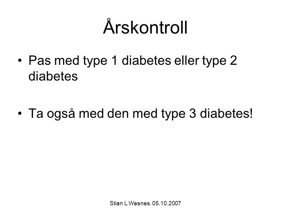 Stian L Wesnes. 05.10.2007 Årskontroll Pas med type 1 diabetes eller type 2 diabetes Ta også med den med type 3 diabetes!