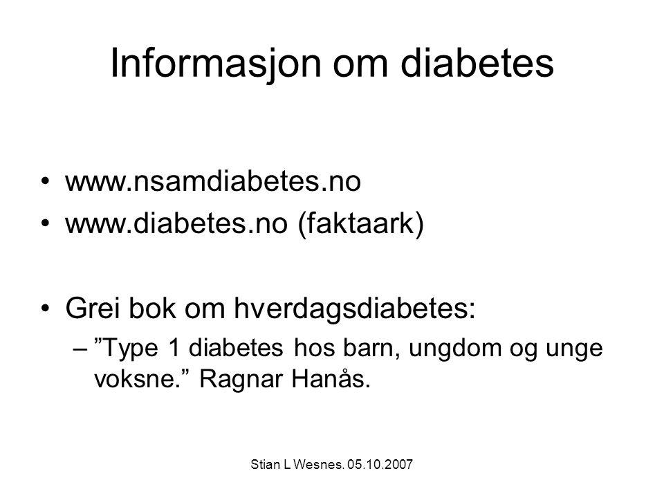 """Stian L Wesnes. 05.10.2007 Informasjon om diabetes www.nsamdiabetes.no www.diabetes.no (faktaark) Grei bok om hverdagsdiabetes: –""""Type 1 diabetes hos"""