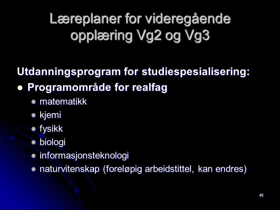 48 Læreplaner for videregående opplæring Vg2 og Vg3 Utdanningsprogram for studiespesialisering: Programområde for realfag Programområde for realfag ma