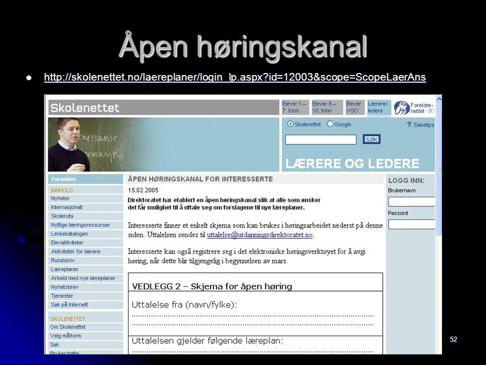 52 Åpen høringskanal http://skolenettet.no/laereplaner/login_lp.aspx?id=12003&scope=ScopeLaerAns http://skolenettet.no/laereplaner/login_lp.aspx?id=12