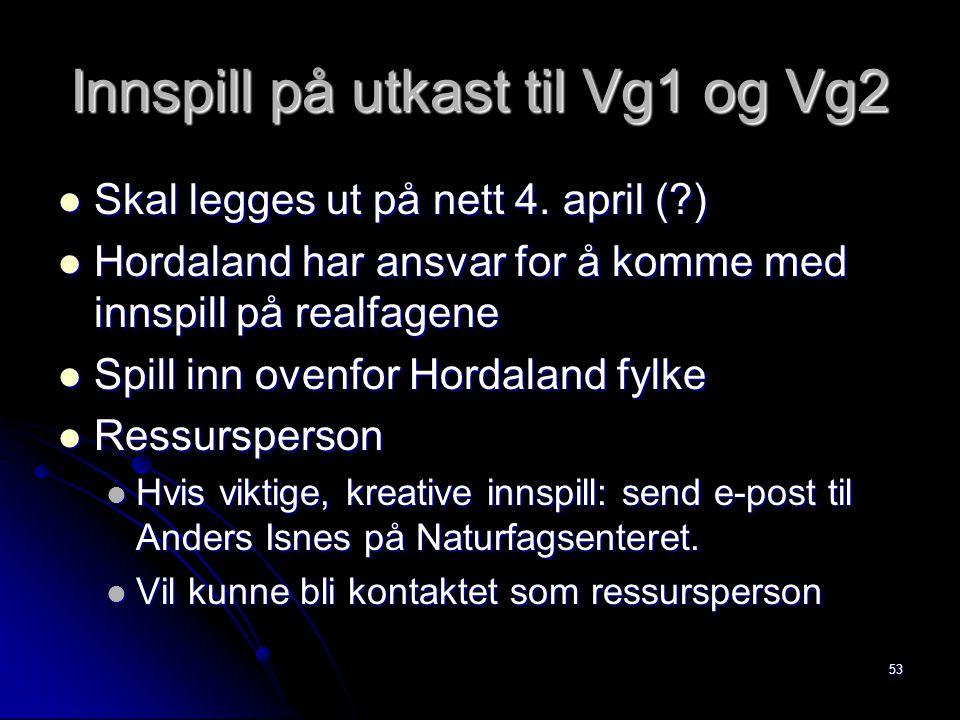 53 Innspill på utkast til Vg1 og Vg2 Skal legges ut på nett 4. april (?) Skal legges ut på nett 4. april (?) Hordaland har ansvar for å komme med inns