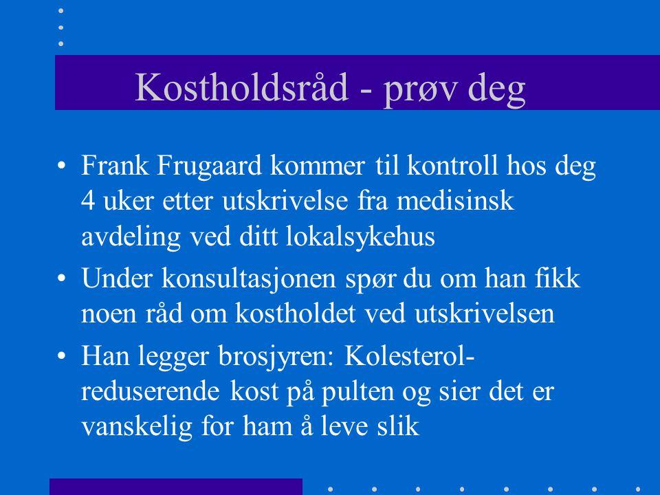 Kostholdsråd - prøv deg Frank Frugaard kommer til kontroll hos deg 4 uker etter utskrivelse fra medisinsk avdeling ved ditt lokalsykehus Under konsult