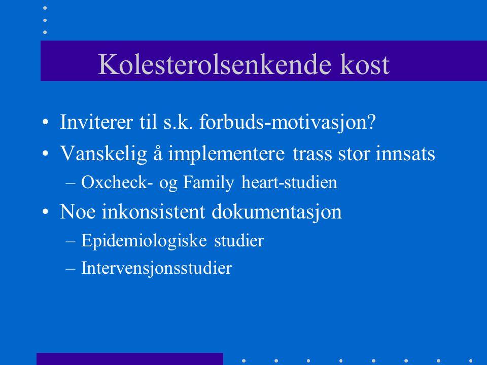 Kolesterolsenkende kost Inviterer til s.k. forbuds-motivasjon? Vanskelig å implementere trass stor innsats –Oxcheck- og Family heart-studien Noe inkon