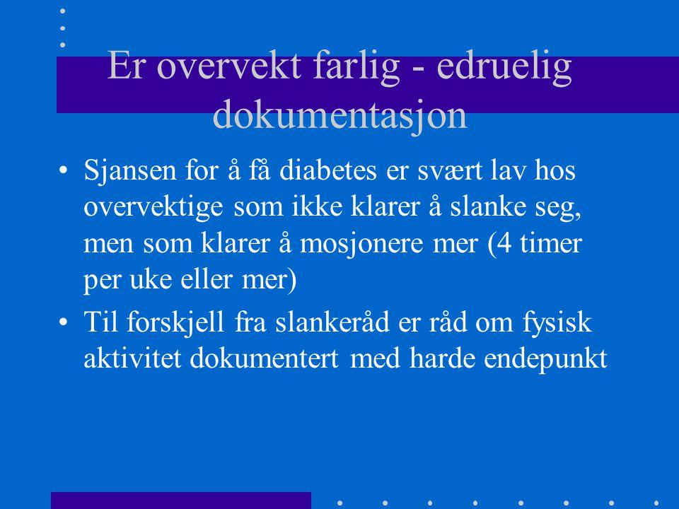 Er overvekt farlig - edruelig dokumentasjon Sjansen for å få diabetes er svært lav hos overvektige som ikke klarer å slanke seg, men som klarer å mosj