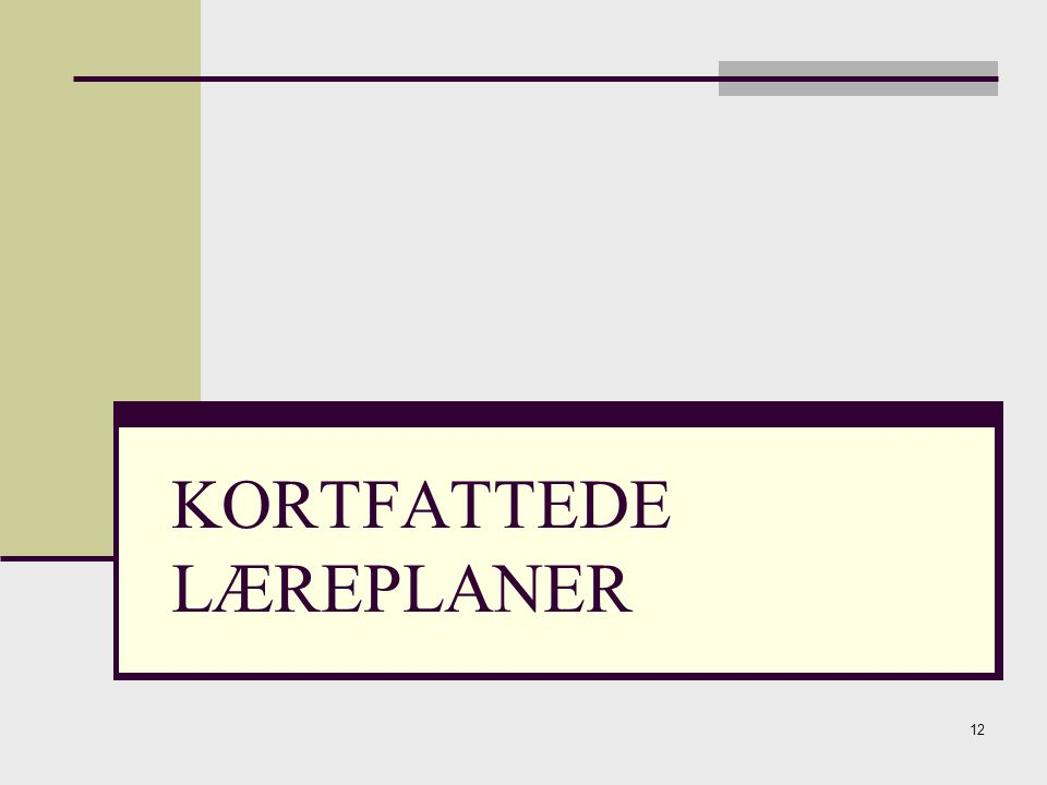 12 KORTFATTEDE LÆREPLANER