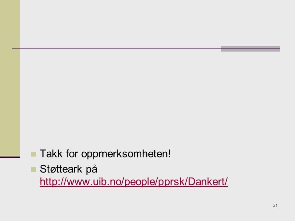 31 Takk for oppmerksomheten! Støtteark på http://www.uib.no/people/pprsk/Dankert/ http://www.uib.no/people/pprsk/Dankert/