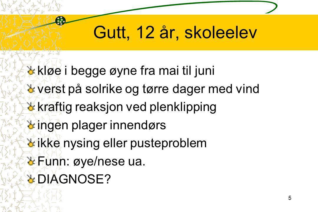 6 Gutt, 12 år, skoleelev Allergi S-IgE 390* RAST: katt 0 timotei 6+ bjørk 2+ nøtter 2+ Behandling: f.eks.