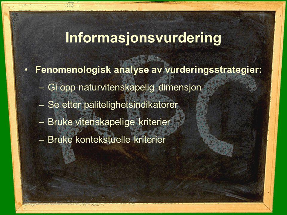 Informasjonsvurdering Fenomenologisk analyse av vurderingsstrategier: –Gi opp naturvitenskapelig dimensjon –Se etter pålitelighetsindikatorer –Bruke v