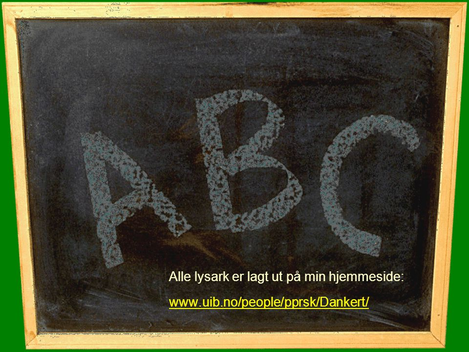 Alle lysark er lagt ut på min hjemmeside: www.uib.no/people/pprsk/Dankert/