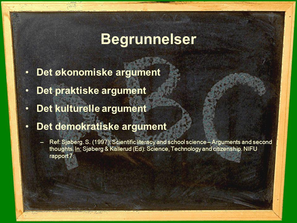 Begrunnelser Det økonomiske argument Det praktiske argument Det kulturelle argument Det demokratiske argument –Ref: Sjøberg. S. (1997): Scientific lit
