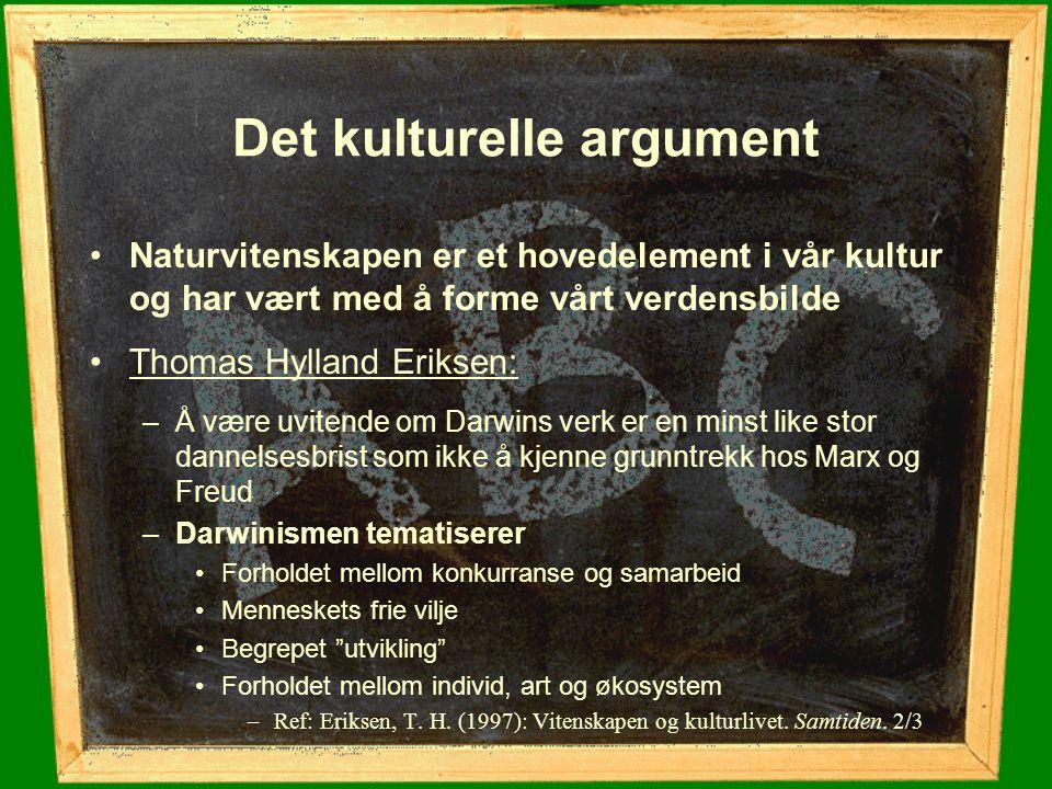 Det kulturelle argument Naturvitenskapen er et hovedelement i vår kultur og har vært med å forme vårt verdensbilde Thomas Hylland Eriksen: –Å være uvi
