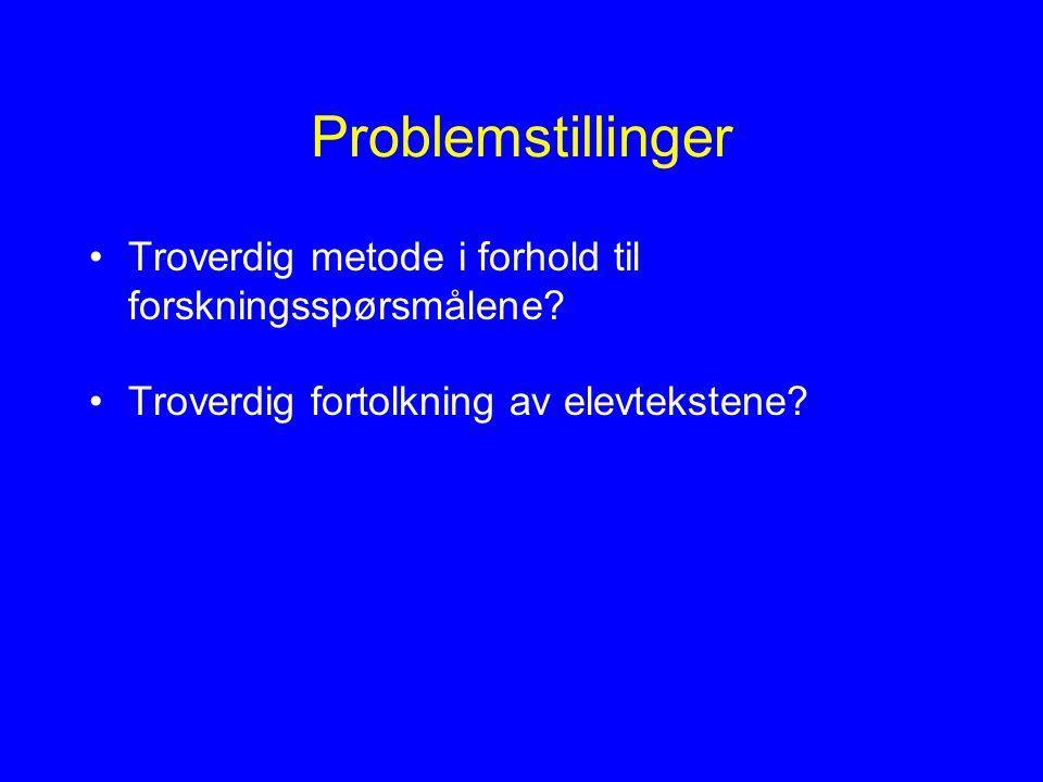 Problemstillinger Troverdig metode i forhold til forskningsspørsmålene.
