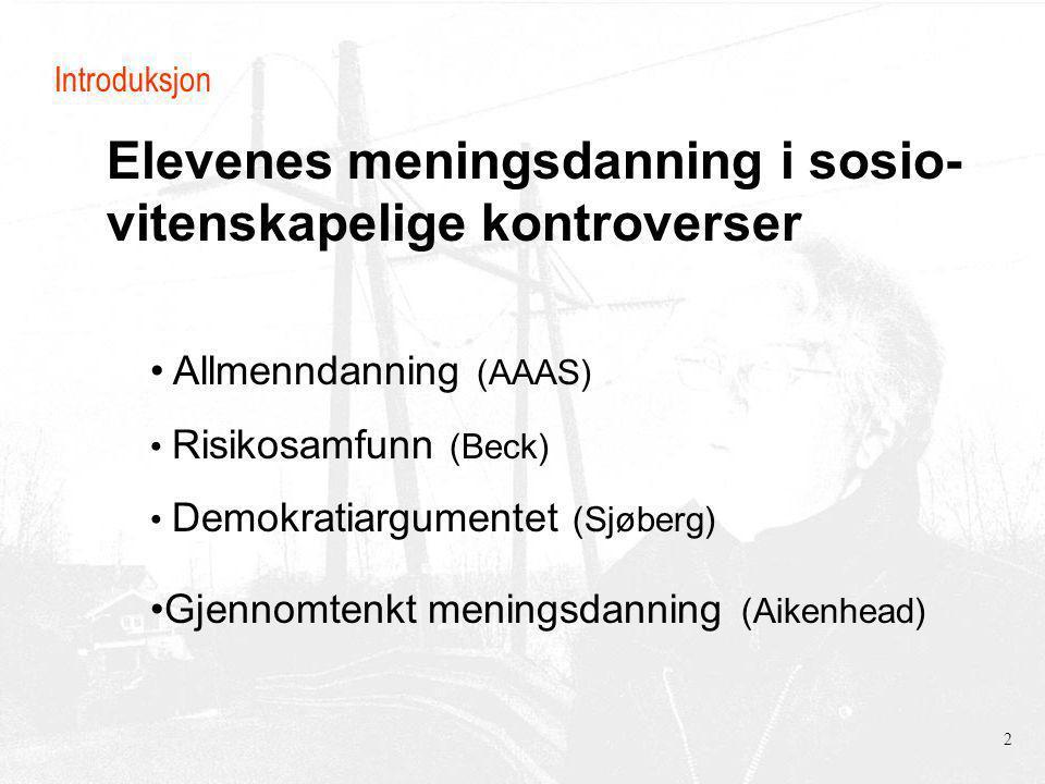 Elevenes meningsdanning i sosio- vitenskapelige kontroverser Introduksjon Allmenndanning (AAAS) Risikosamfunn (Beck) Demokratiargumentet (Sjøberg) Gjennomtenkt meningsdanning (Aikenhead) 2
