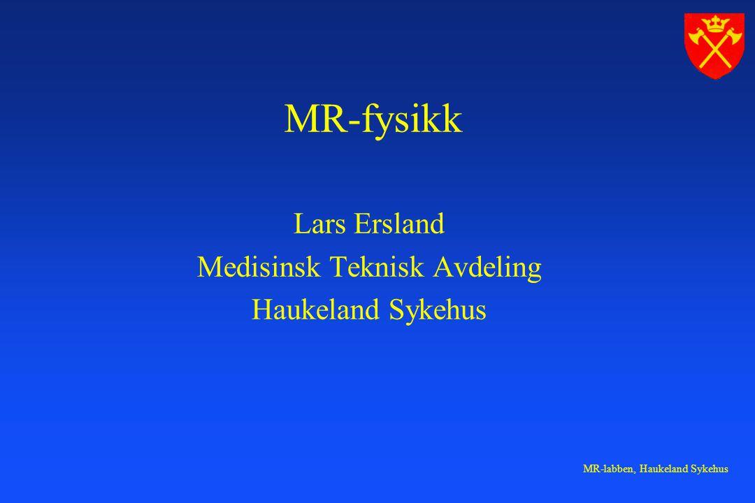 MR-labben, Haukeland Sykehus MR - forkortelser (N)MR (Nuclear) Magnetic Resonance MRI Magnetic Resonance Imaging MRT Magnetic Resonance Tomography MRS Magnetic Resonance Spectroscopy MRA Magnetic Resonance Angiography