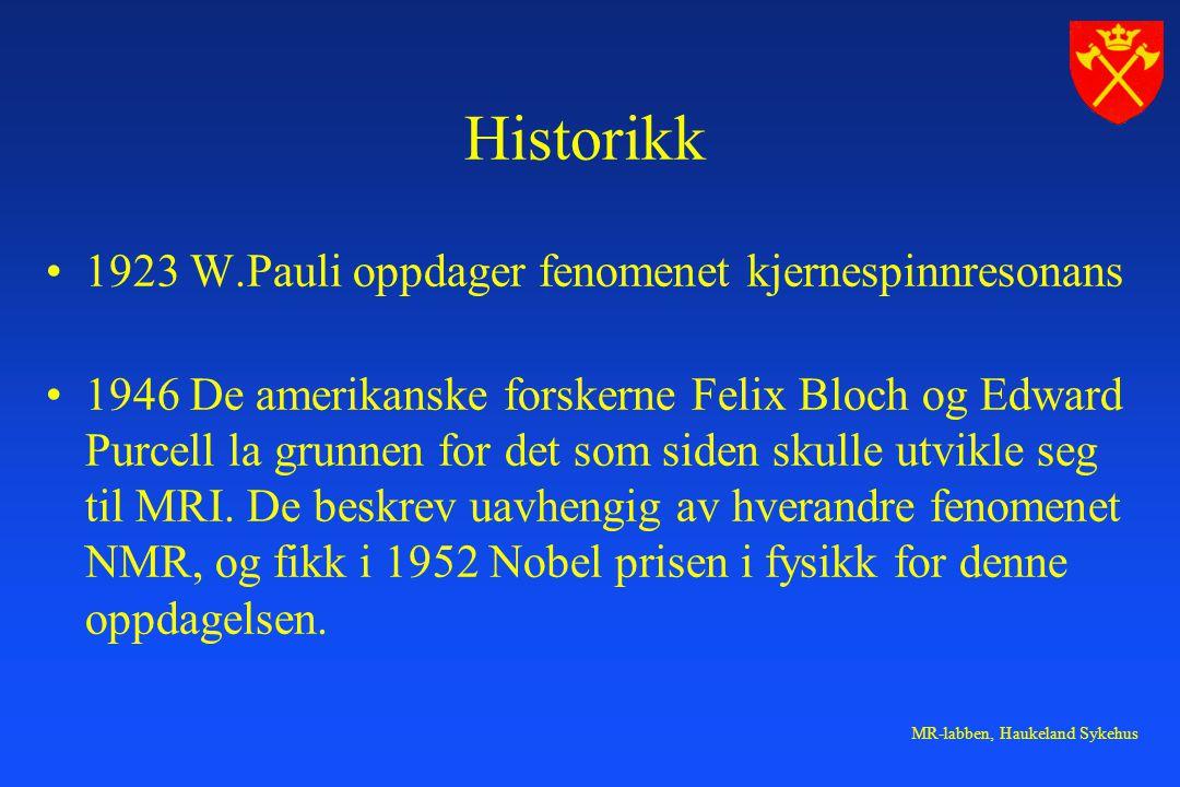 MR-labben, Haukeland Sykehus Historikk 1923 W.Pauli oppdager fenomenet kjernespinnresonans 1946 De amerikanske forskerne Felix Bloch og Edward Purcell